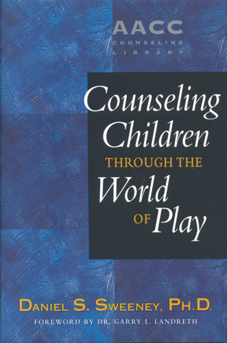Counseling Children through the World of Play - Hardcover