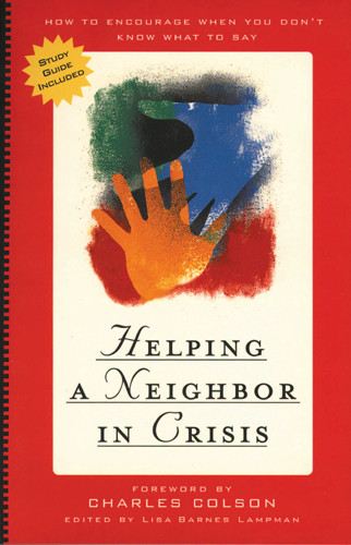 Helping a Neighbor in Crisis (with study guide) : How to Encourage When You Don't Know What To Say - Softcover