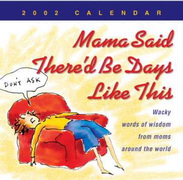 Mama Said There'd Be Days Like This 2002 Calendar : Wacky words of wisdom from moms around the world - Calendar