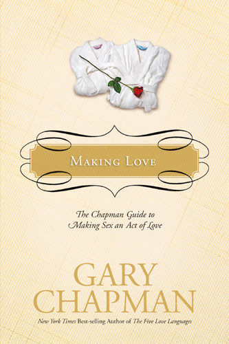 Making Love : The Chapman Guide to Making Sex an Act of Love - Hardcover