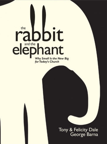 The Rabbit and the Elephant : Why Small Is the New Big for Today's Church - Hardcover