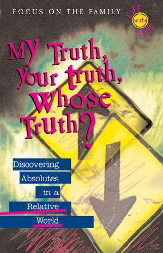 My Truth, Your Truth, Whose Truth? : Discovering Absolutes in a Relative World - Softcover