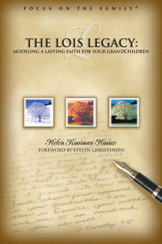 Living the Lois Legacy: Passing on a Lasting Faith to Your Grandchildren : Passing on a Lasting Faith to Your Grandchildren - Softcover