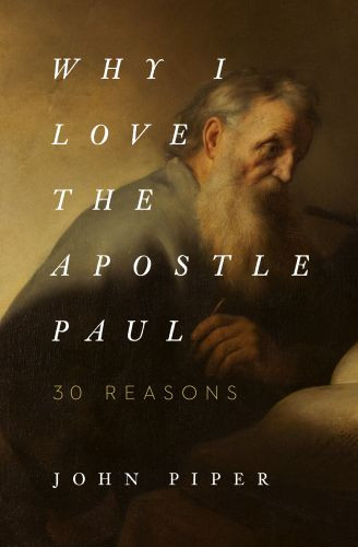 Why I Love the Apostle Paul - Softcover