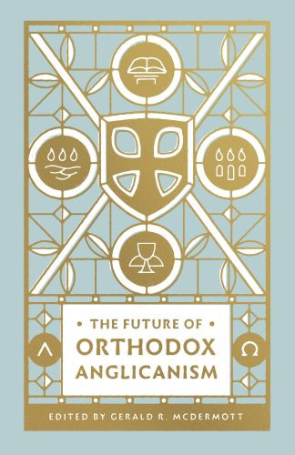 The Future of Orthodox Anglicanism - Softcover