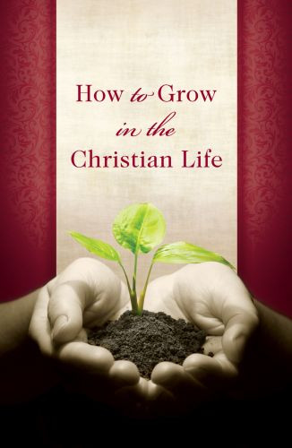 How to Grow in the Christian Life  - Pamphlet
