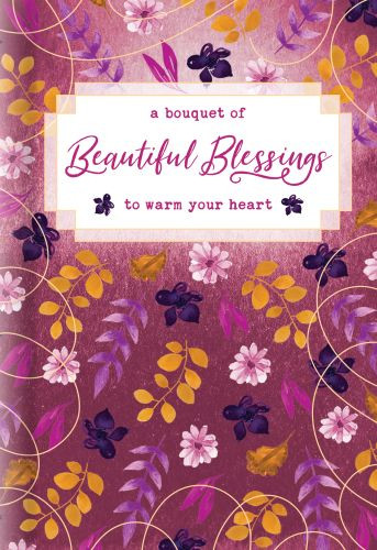 A Bouquet of Beautiful Blessings to Warm Your Heart - Hardcover