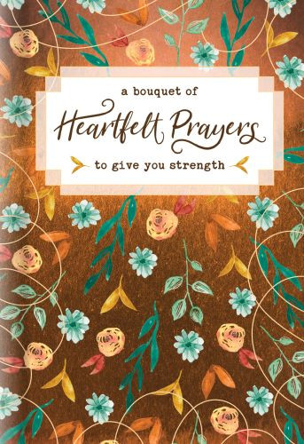 A Bouquet of Heartfelt Prayers to Give You Strength - Hardcover