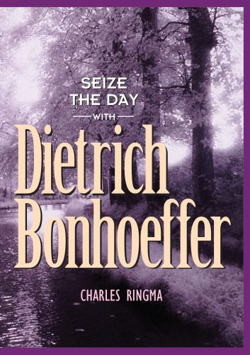 Seize the Day -- with Dietrich Bonhoeffer - Softcover