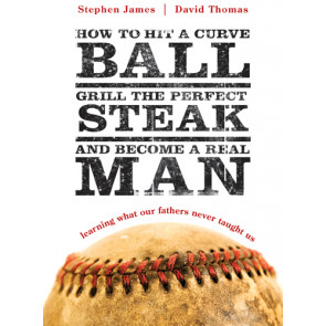 How to Hit a Curveball, Grill the Perfect Steak, and Become a Real Man - Softcover