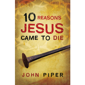 10 Reasons Jesus Came to Die  25-pack