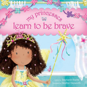 My Princesses Learn to Be Brave - Hardcover